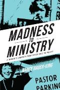 Madness to Ministry: A Woman's Journey from Psych Unit to Pulpit