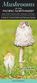 Mushrooms of the Pacific Northwest Alaska British Colombia Idaho Washington & Oregon A Guide to Common Edible & Poisonous Species