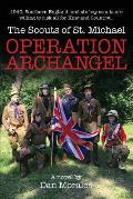 Operation Archangel: 1940, Southern England, and six boy scouts are willing to risk all for King and Country...
