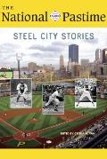 The National Pastime, 2018: Steel City Stories