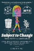 Subject to Change Trans Poetry & Conversation