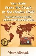 Your Guide: From the Couch to the Mission Field: 10 Steps for Christians Over 55 to Experience Short-Term Mission Trips