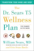 Dr Sears T5 Wellness Plan Transform Your Mind & Body Five Changes in Five Weeks