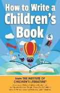 How to Write a Childrens Book Advice on Writing Childrens Books from the Institute of Childrens Literature Where Over 404000 Have Learned How to