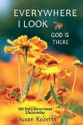 Everywhere I Look, God Is There: 180 Daily Devotional Discoveries