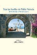 Tras Las Huellas de Pablo Neruda: Un Homenaje a Hern?n Loyola