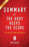 Summary of the Body Keeps the Score By Bessel Van Der Kolk MD Includes Analysis