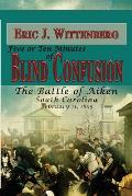 Five or Ten Minutes of Blind Confusion: The Battle of Aiken, South Carolina, February 11, 1865