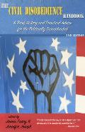 Civil Disobedience Handbook 2nd edition A Brief History & Practical Advice for the Politically Disenchanted