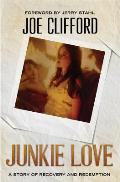 Junkie Love: A Story of Recovery and Redemption