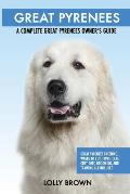 Great Pyrenees: Great Pyrenees Breeding, Where to Buy, Types, Care, Cost, Diet, Grooming, and Training all Included. A Complete Great