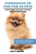 Pomeranian as Pets: Pomeranians Characteristics, Health, Diet, Breeding, Types, Care and a whole lot more! Everything You Need to Know abo