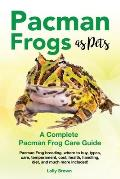 Pacman Frogs as Pets: Pacman Frog breeding, where to buy, types, care, temperament, cost, health, handling, diet, and much more included! A