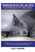 Russian Blue Cats as Pets: Russian Blue Facts & Information, buying, health, diet, lifespan, breeding, care and more! A Russian Blue Cat Care Gui