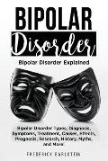Bipolar Disorder: Bipolar Disorder Types, Diagnosis, Symptoms, Treatment, Causes, Effects, Prognosis, Research, History, Myths, and More