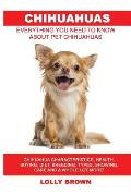 Chihuahuas: Chihuahua Characteristics, Health, Buying, Diet, Breeding, Types, Showing, Care and a whole lot more! Everything You N