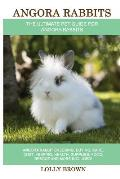 Angora Rabbits: Angora Rabbit Breeding, Buying, Care, Cost, Keeping, Health, Supplies, Food, Rescue and More Included! The Ultimate Pe