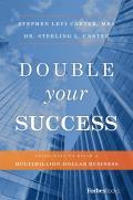 Double Your Success: Principles to Build a Multimillion-Dollar Business