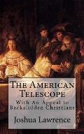 The American Telescope: With An Appeal to Backslidden Christians