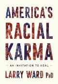 Americas Racial Karma An Invitation to Heal