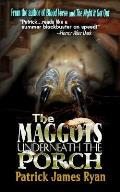 The Maggots Underneath the Porch