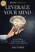 Leverage Your Mind: The Next Phase in Self-Empowerment - A Better Me for a Better We
