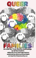 Queer Families: An LGBTQ+ True Stories Anthology