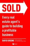 SOLD Every Real Estate Agents Guide to Building a Profitable Business