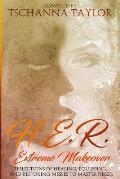 H. E. R. Extreme Makeover: Reflections of Healing, Equipping, and Restoring Messes to Masterpieces