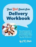 Your Best Speech Ever: Delivery Workbook: The ultimate public speaking How To Workbook featuring a proven design and delivery system.
