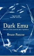 Dark Emu: Aboriginal Australia and the Birth of Agriculture