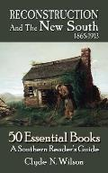Reconstruction and the New South, 1865-1913: 50 Essential Books