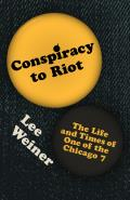 Conspiracy to Riot The Life & Times of One of the Chicago 7