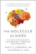 Molecule of More How a Single Chemical in Your Brain Drives Love Sex & Creativityand Will Determine the Fate of the Human Race