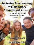 Inclusive Programming for Elementary Students with Autism A Manual for Teachers & Parents