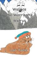 Wallace the Worrisome Walrus