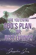 Are You Living God's Plan, or Just Living?