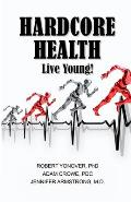 Hardcore Health: Live Young!