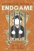 Alternative Truths III: Endgame