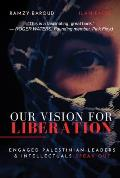 Our Vision For Liberation Engaged Palestinian Leaders & Intellectuals Speak Out