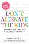 Don't Alienate the Kids!: Raising Resilient Children While Avoiding High-Conflict Divorce