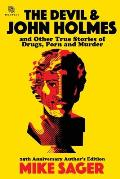 The Devil and John Holmes: And Other True Stories of Drugs, Porn and Murder