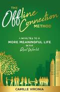 The Offline Connection Method: 4 Minutes to a More Meaningful Life in the Real World