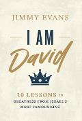 I Am David: 10 Lessons in Greatness from Israel's Most Famous King