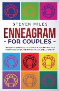 Enneagram for Couples: The Comprehensive Guide To Understanding Yourself And Your Partner, And Improving Your Relationship