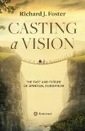 Casting a Vision: The Past and Future of Spiritual Formation