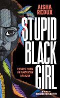 Stupid Black Girl: Essays from an American African