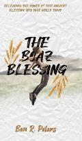 The Boaz Blessing: Releasing the Power of this Ancient Blessing into Your World Today