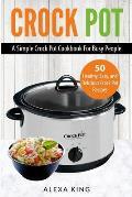 Crock Pot: Crock Pot Cookbook - Crock Pot Recipes - Crock Pot Dump Meals - Delicious, Easy, and Healthy