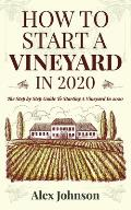 How To Start A Vineyard In 2020: The Step by Step Guide To Starting A Vineyard In 2020